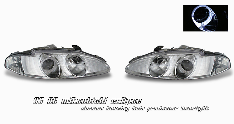 Mitsubishi Eclipse 1995-1996  Chrome W/halo Projector Headlights